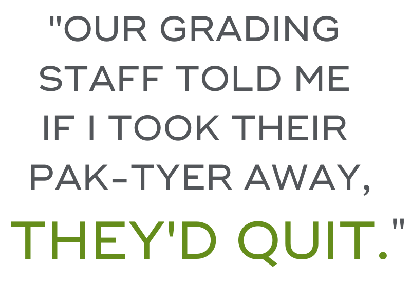 """Our grading staff told me if I took their Pak-Tyer away, they'd quit."""